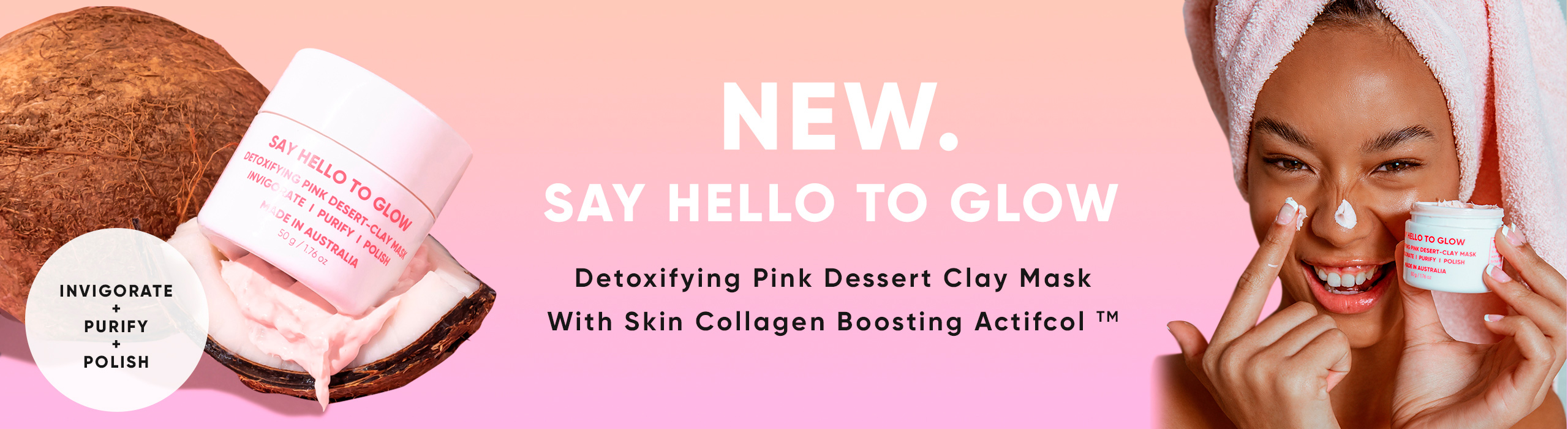 NEW. SAY HELLO TO GLOW | Detoxifying Pink Dessert Clay Mask With Skin Collagen Boosting Actifol™